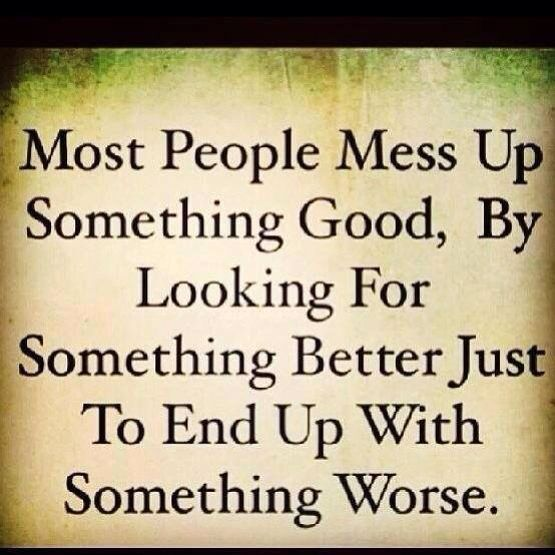 Mean And Messed Up Quotes: Most People Mess Up Something Good Looking For Something
