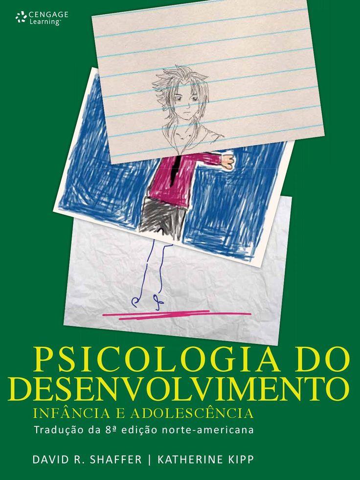 Psicologia do Desenvolvimento - Infância e Adolescência - Tradução da 8ª ed. norte-americana  autores: David R. Shaffer e Katherine Kipp