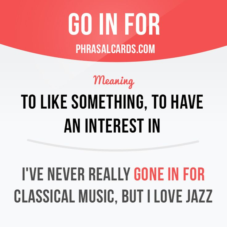 """""""Go in for"""" means """"to like something, to have an interest in"""". Example: I've never really gone in for classical music, but I love jazz."""