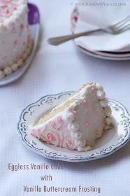 Indian Cuisine: Eggless Vanilla Cake with Vanilla Buttercream Frosting - Eggless Birthday Cake Recipes