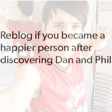 Being a person with panic disorder, it's mostly very hard for  something on the internet to make me laugh. When I discovered Dan and Phil through their gaming channel, I found some kind of cheerfulness and humour I've never ever found in anyone. And then I wandered to their invidual vlog channels and found some kind of peace and a happy place when I watched them. Thank you boys. For everything.