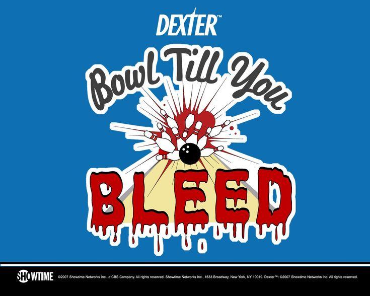 bowl till you bleed: Dark Passenger, Dexter Morgan, Kickass Television, Bowls Till