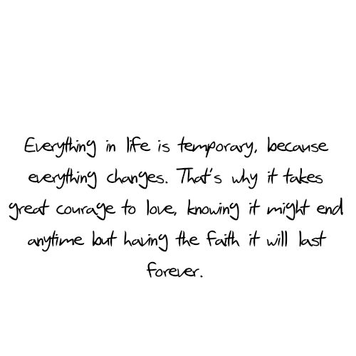 Everything In Life Is Temporary Because Everything Changes Thats