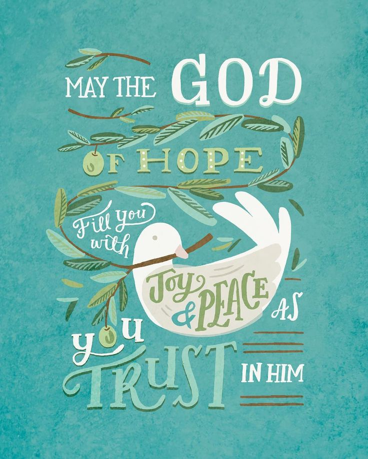 May the God of HOPE fill you with all joy and peace as you trust in Him ~ Romans 15:13
