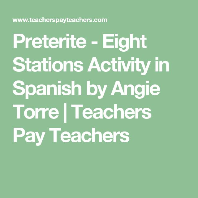 Preterite - Eight Stations Activity in Spanish by Angie Torre | Teachers Pay Teachers