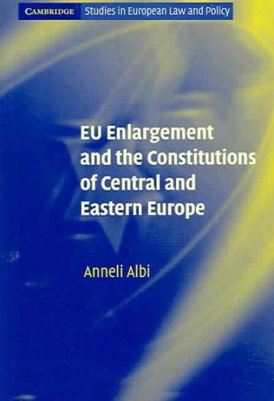 EU Enlargement and the Constitutions of Cental and Eastern Europe: Albi, Anneli
