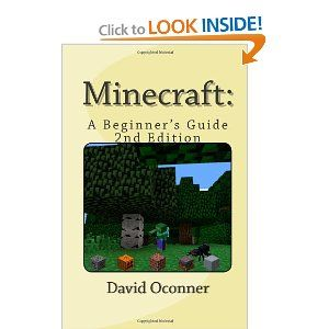 Minecraft:  2nd Edition: A Beginner's Guide by David Oconner. Save 4 Off!. $14.35. Publication: January 7, 2013. Author: David Oconner. Publisher: CreateSpace Independent Publishing Platform; 2 edition (January 7, 2013)