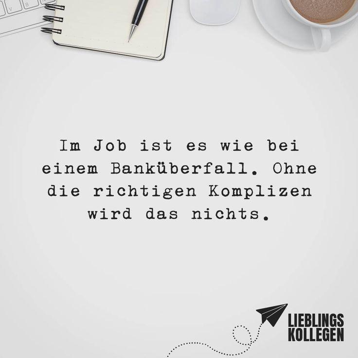 Im Job Ist Es Wie Bei Einem Bankuberfall Ohne Die Richtigen Komplizen Wir Das Nichts Bankuberfall Bei Das D Funny Quotes True Words Inspirational Quotes