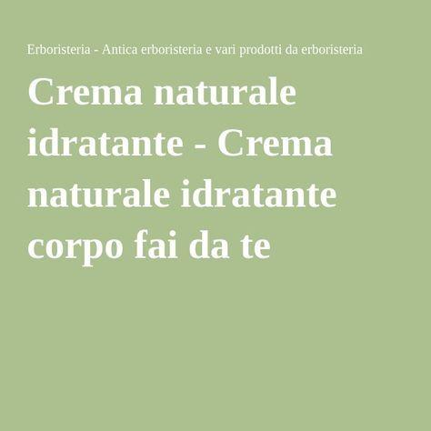 Crema naturale idratante - Crema naturale idratante corpo fai da te