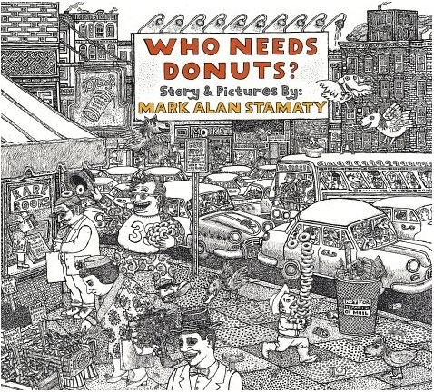 Who Needs Donuts? by Mark Alan Stamaty  Best piece of literature ever!