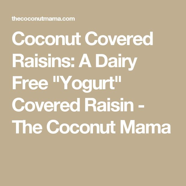 "Coconut Covered Raisins: A Dairy Free ""Yogurt"" Covered Raisin - The Coconut Mama"
