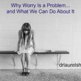 Why Worry Is a Problem and What We Can Do About It