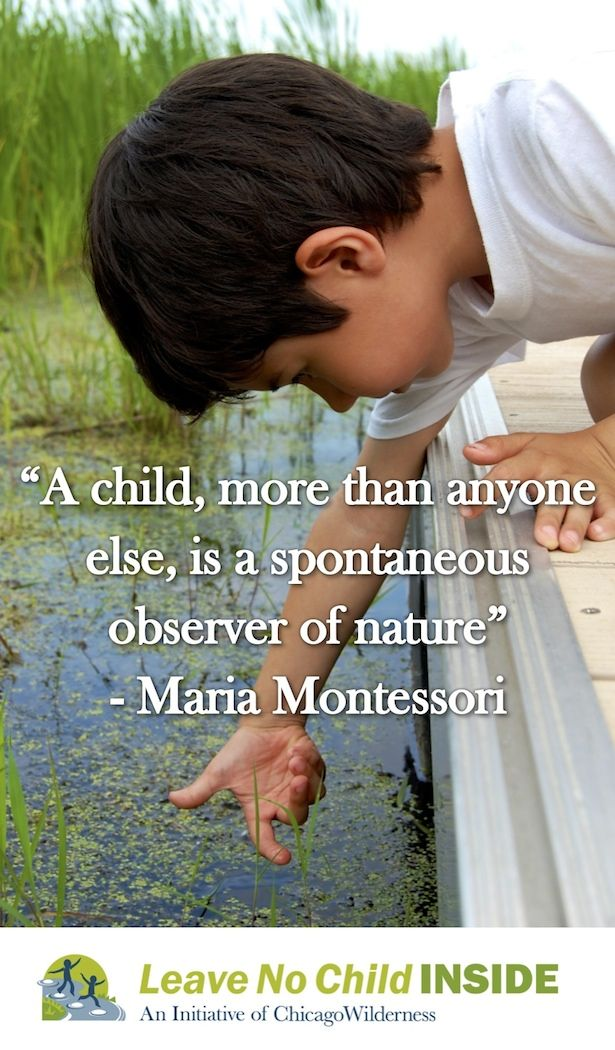 """A child, more than anyone else, is a spontaneous observer of nature"" - Maria Montessori"