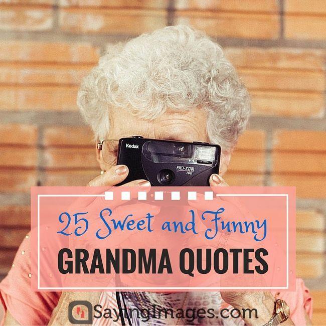 Humor Inspirational Quotes: 25 Sweet And Funny Grandma Quotes #sayingimages #grandma
