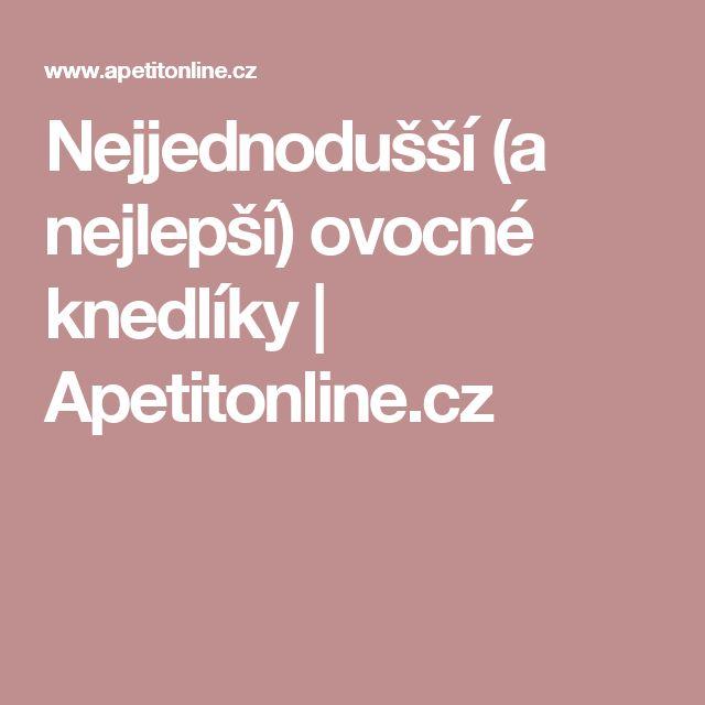 Nejjednodušší (a nejlepší) ovocné knedlíky | Apetitonline.cz