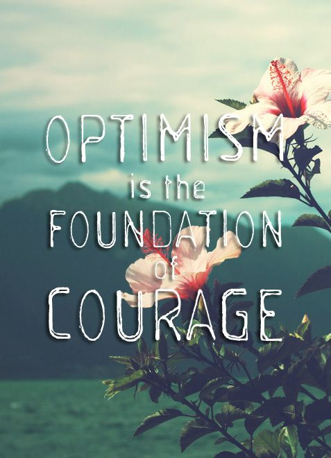 Optimism: Life, Optimism Quote, Wisdom, Inspirational Quotes, Courage, Thought, Foundation, Things, Positive