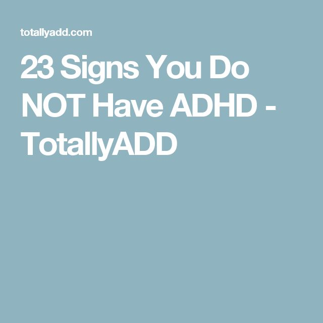 23 Signs You Do NOT Have ADHD - TotallyADD