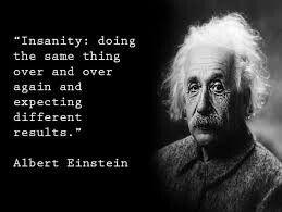 The true definition of Insanity by Albert Einstein!