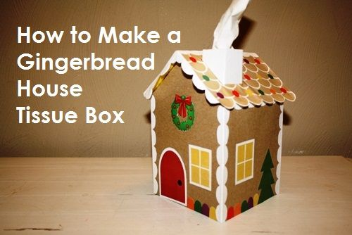 House Tissue Box - forget the candy variety gingerbread house. Make ...