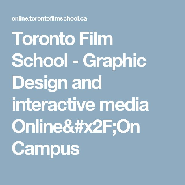 Toronto Film School - Graphic Design and interactive media Online/On Campus