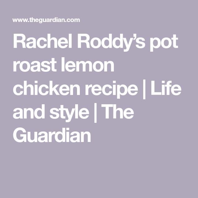 Rachel Roddy's pot roast lemon chicken recipe | Life and style | The Guardian