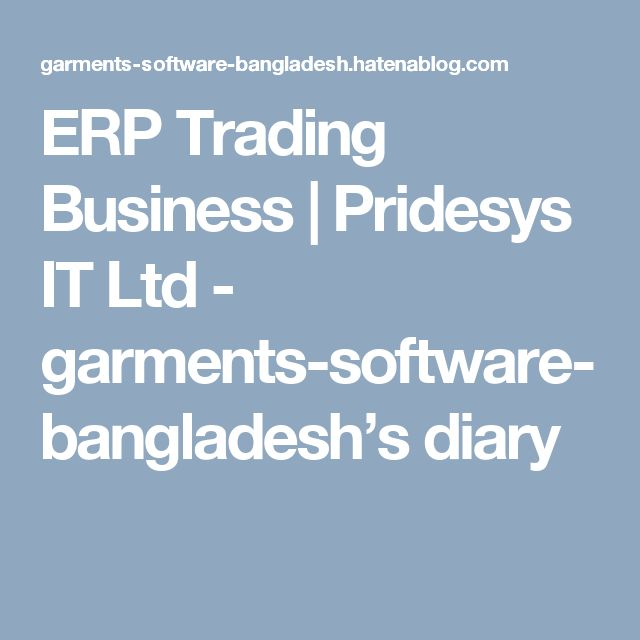 ERP Trading Business | Pridesys IT Ltd - garments-software-bangladesh's diary
