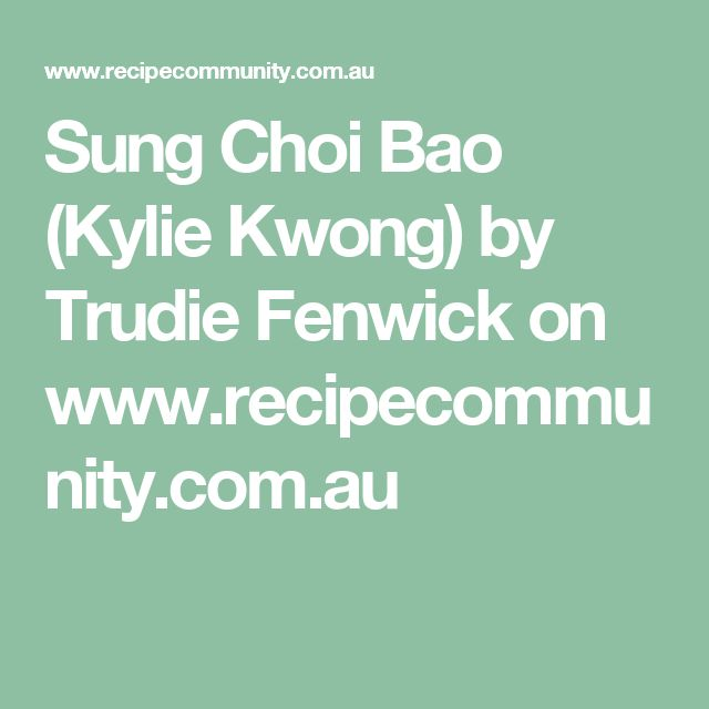 Sung Choi Bao (Kylie Kwong) by Trudie Fenwick on www.recipecommunity.com.au