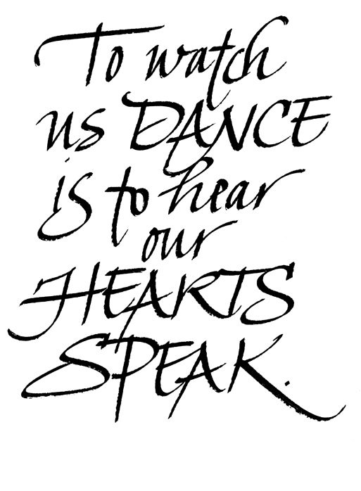 To watch us dance is to hear our hearts speak <3