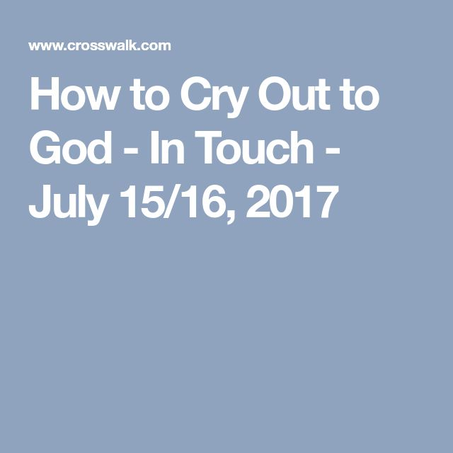 How to Cry Out to God - In Touch - July 15/16, 2017