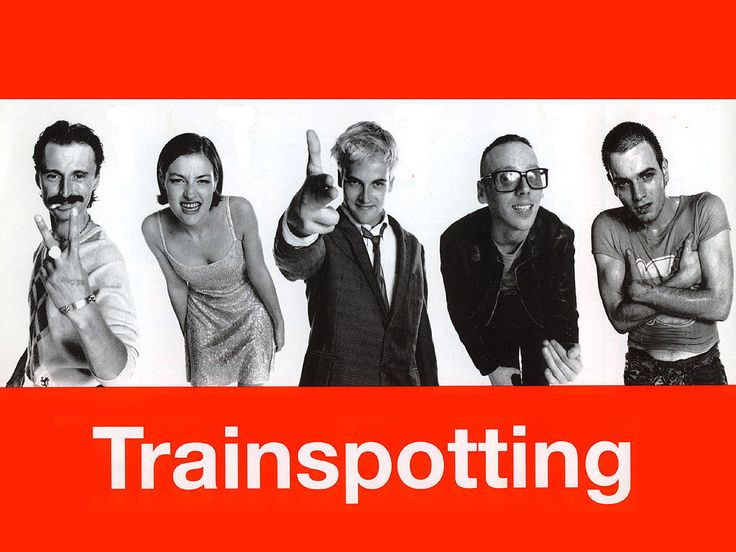 Trainspotting- Ewan Mc Gregor,  Jonny Lee Miller, Robert Carlyle, Kelly Macdonald and an awesome soundtrack!
