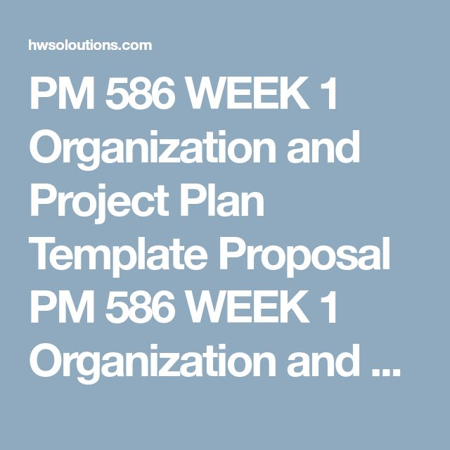 PM 586 WEEK 1 Organization and Project Plan Template Proposal PM 586 WEEK 1 Organization and Project Plan Template Proposal PM 586 WEEK 1 Organization and Project Plan Template Proposal Choose an organization as the focus for a Project Proposal. The organization can be an existing company, nonprofit organization, religious organization, or governmental agency. Avoid an organization that is so large that historical data would be difficult to apply. Firms in the Russell 2000® index may fit…