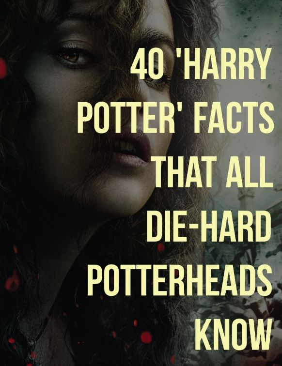 40 'Harry Potter' Facts That All Die-Hard Potterheads Know.