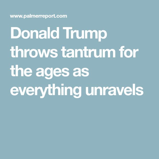 Donald Trump throws tantrum for the ages as everything unravels
