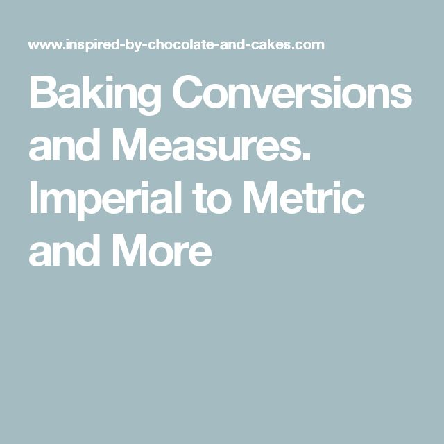 Baking Conversions and Measures. Imperial to Metric and More