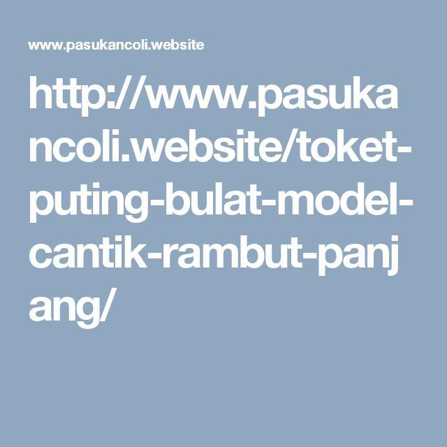 http://www.pasukancoli.website/toket-puting-bulat-model-cantik-rambut-panjang/