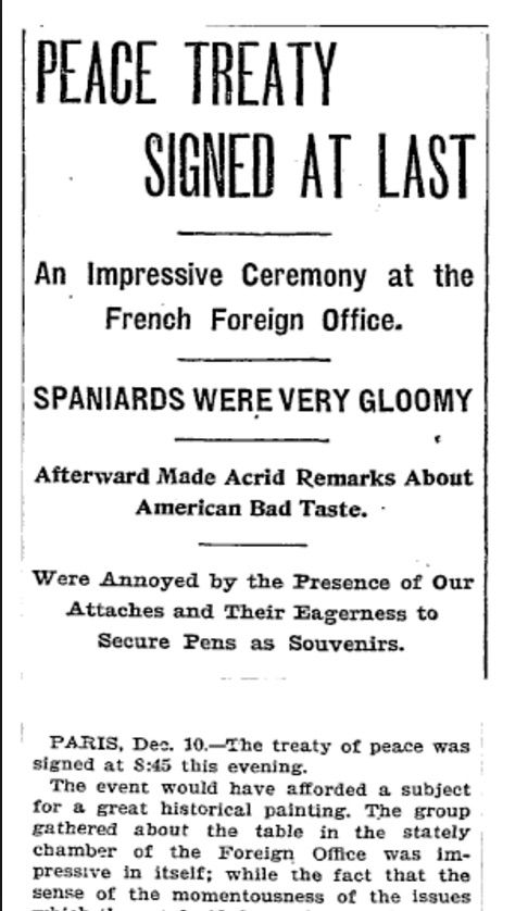 This is a newspaper article from December 1898, when the Treaty of Paris was signed. The Treaty of Paris was a agreement made between Spain and the United States ending the war between them. ---- retrieved from - whenintime.com ---- @PaulOtto/#HIST152
