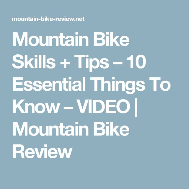 Mountain Bike Skills + Tips – 10 Essential Things To Know – VIDEO   Mountain Bike Review