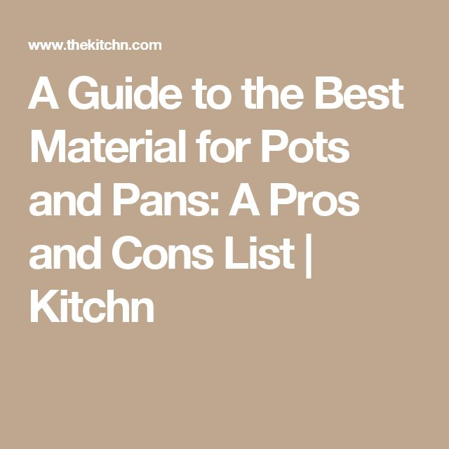 A Guide to the Best Material for Pots and Pans: A Pros and Cons List | Kitchn
