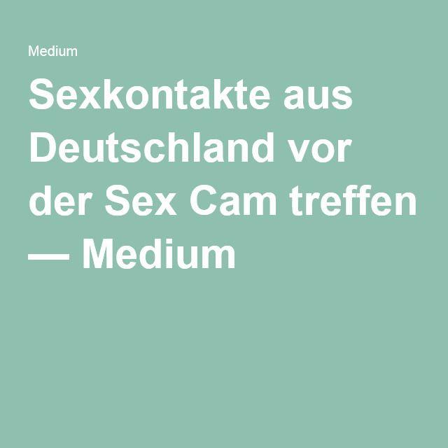 Sexkontakte aus Deutschland vor der Sex Cam treffen — Medium
