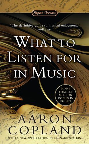 Bestseller Books Online What to Listen For in Music (Signet Classics) Aaron Copland $7.95  - http://www.ebooknetworking.net/books_detail-0451531760.html