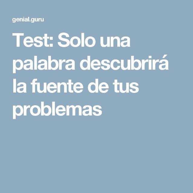 Test: Solo una palabra descubrirá lafuente detus problemas