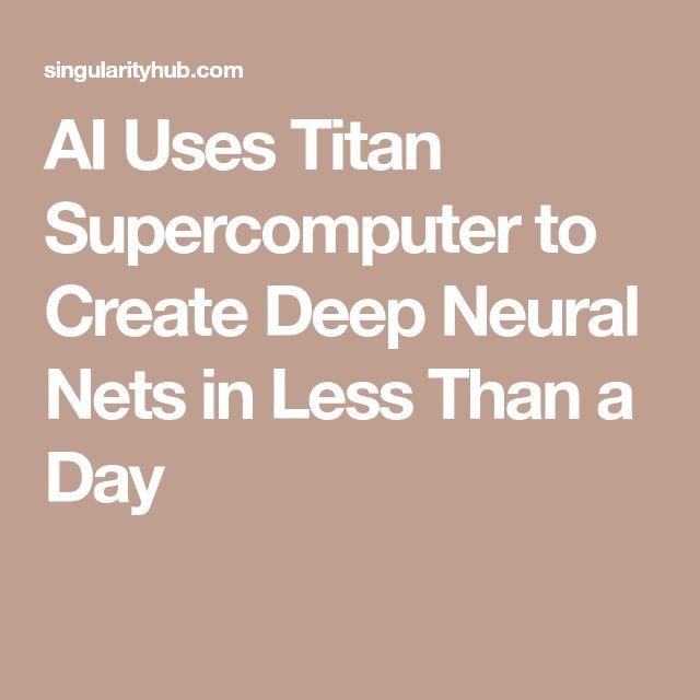 AI Uses Titan Supercomputer to Create Deep Neural Nets in Less Than a Day