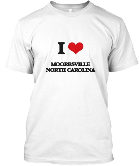 I Love Mooresville North Carolina White T-Shirt Front - This is the perfect gift for someone who loves Mooresville. Thank you for visiting my page (Related terms: I love,I love Mooresville North Carolina,I Love MOORESVILLE North Carolina,MOORESVILLE,Iredell,MOORE ...)