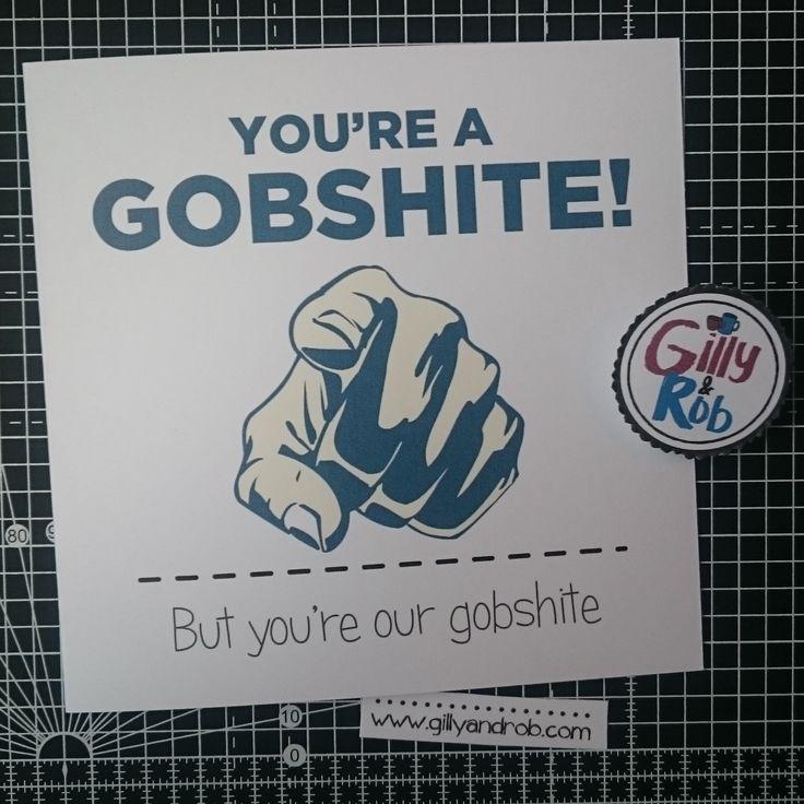 Gobshite!
