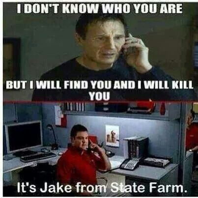 ..... It's Jake From State Farm