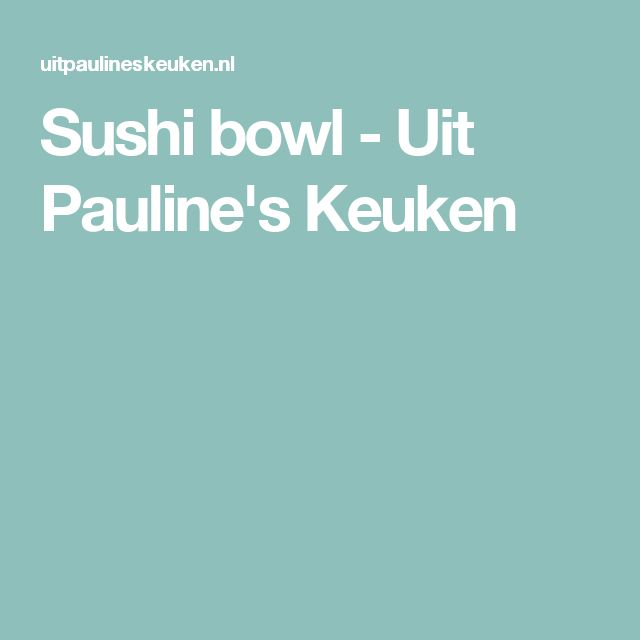 Sushi bowl - Uit Pauline's Keuken
