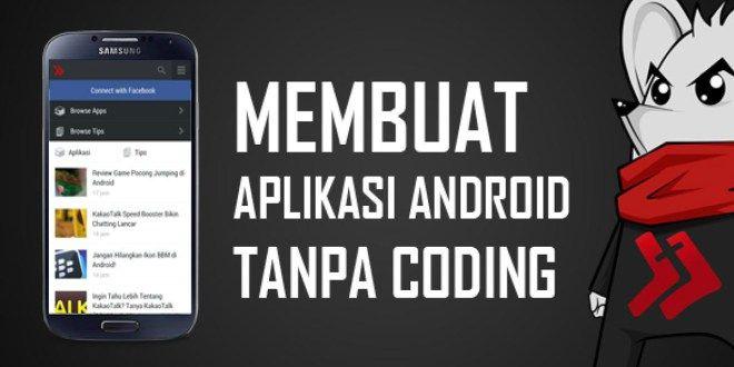 Cara Mudah Membuat Aplikasi Android Untuk Pemula Tanpa Coding