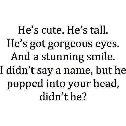 Someone did pop into my head, but he was fictional. I think that accurately describes my life.
