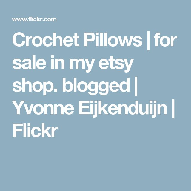 Crochet Pillows | for sale in my etsy shop. blogged | Yvonne Eijkenduijn | Flickr