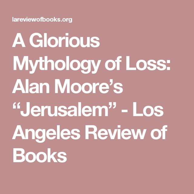 """A Glorious Mythology of Loss: Alan Moore's """"Jerusalem"""" - Los Angeles Review of Books"""